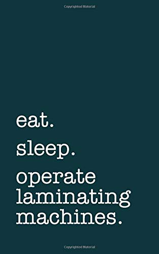 eat. sleep. operate laminating machines. - Lined Notebook: Writing Journal por mithmoth