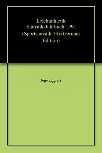 Leichtathletik Statistik-Jahrbuch 1991 (Sportstatistik 73) (German Edition) por Ingo Lippert
