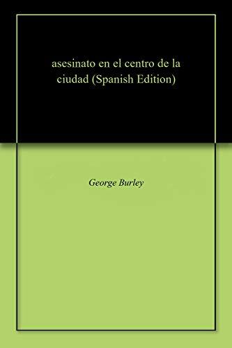 asesinato en el centro de la ciudad por George  Burley