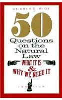 50 Questions on the Natural Law : What it is and Why We Need it