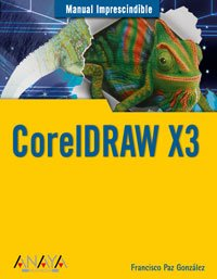 CorelDRAW X3 (Manuales Imprescindibles) por Francisco Paz González