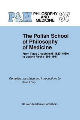 [(The Polish School of Philosophy of Medicine : From Tytus Chalubinski (1820-1889) to Ludwik Fleck (1896-1961))] [Edited by Ilana Lwy] published on (October, 2011)