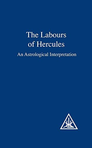 The Labours of Hercules: An Astrological Interpretation by Alice A. Bailey (2011-02-01)