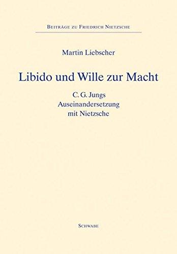 Libido und Wille zur Macht: C.G. Jungs Auseinandersetzung mit Nietzsche (Beiträge zu Friedrich Nietzsche, Band 15)