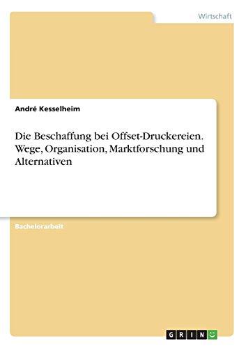 Die Beschaffung bei Offset-Druckereien. Wege, Organisation, Marktforschung und Alternativen