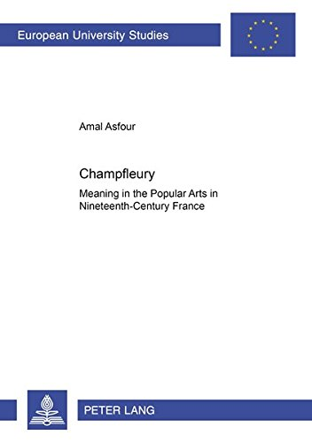 Champfleury: Meaning in the Popular Arts in Nineteenth-Century France (Europäische Hochschulschriften / European University Studies / Publications ... Art / Série 28: Histoire de l'art, Band 367)