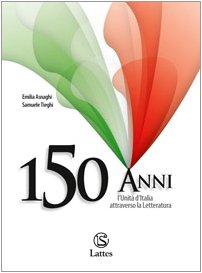 150 anni. L'Unità d'Italia attraverso la letteratura. Per le Scuole superiori