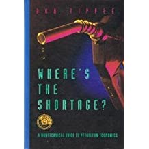 Where's the Shortage?: A Nontechnical Guide to Petroleum Economics (PennWell nontechnical series) by Bob Tippee (1993-01-01)