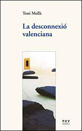 La desconnexió valenciana (Catalan Edition) por Toni Mollà