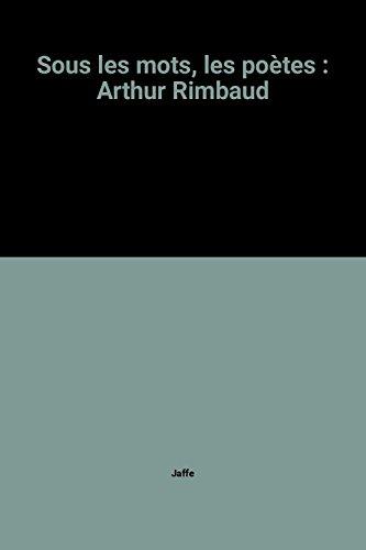 Sous les mots, les poètes : Arthur Rimbaud par Jaffe