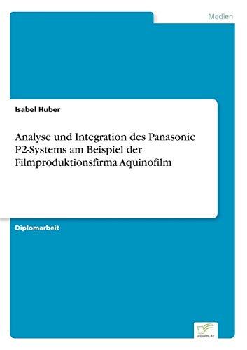 Analyse und Integration des Panasonic P2-Systems am Beispiel der Filmproduktionsfirma Aquinofilm