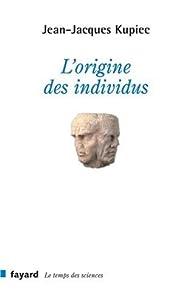 L'origine des individus par Jean-Jacques Kupiec