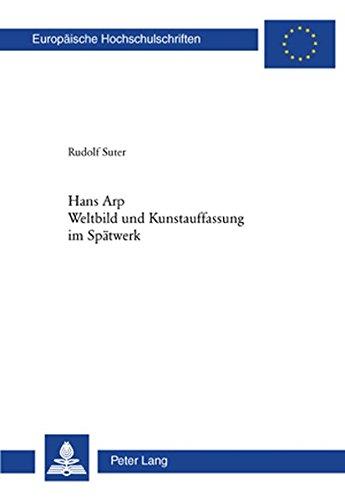 Hans Arp. Weltbild und Kunstauffassung im Spätwerk (Europaische Hochschulschriften, Reihe 28: Kunstgeschichte) por Rudolf Suter