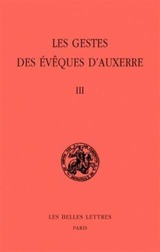 Les Gestes Des Eveques D'Auxerre: Tome III: 3 (Classiques de L'Histoire Au Moyen Age)