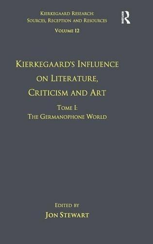 Volume 12, Tome I: Kierkegaard's Influence on Literature, Criticism and Art: The Germanophone World (Kierkegaard Research: Sources Reception and Resources) by Jon Stewart (2013-02-11)