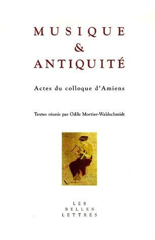 Musique et Antiquité: Actes du colloque d'Amiens