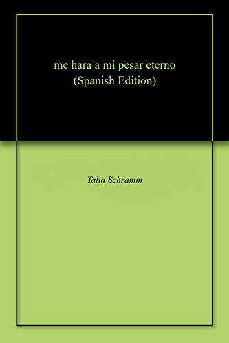 me hara a mi pesar eterno por Talia Schramm