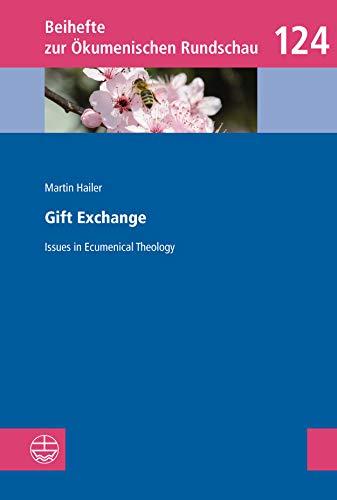 Gift Exchange: Issues in Ecumenical Theology (Beihefte zur Ökumenischen Rundschau (BÖR) Book 124) (English Edition)