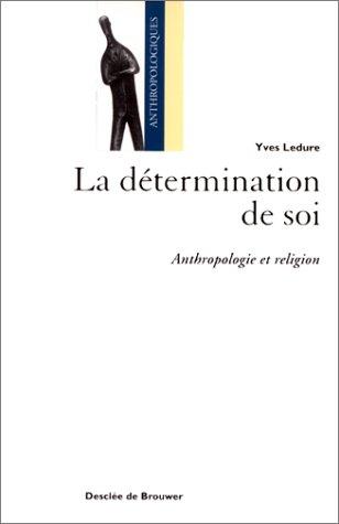 La détermination de soi : Anthropologie et religion