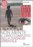 eBook Gratis da Scaricare Il corpo non mente Il libro completo della diagnosi orientale (PDF,EPUB,MOBI) Online Italiano