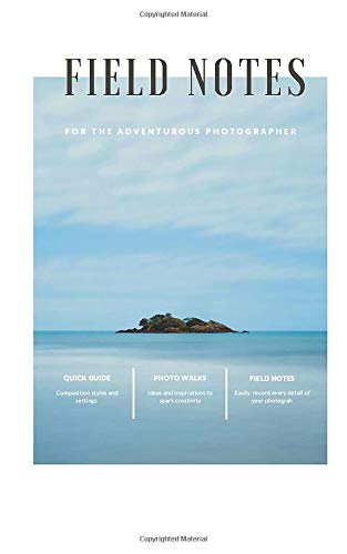Field Notes for the Adventurous Photographer: A Designer DSLR Field Notebook Journal With Prompts To Log and Record Details (ISO, Aperture, Shutter ... Your Settings & Improve Your Photography