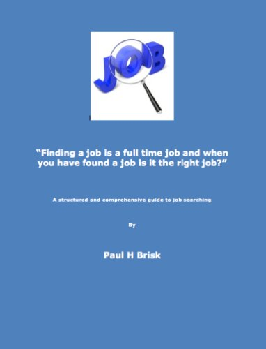 Finding a job is a full time job and when you have found a job is it the right job?