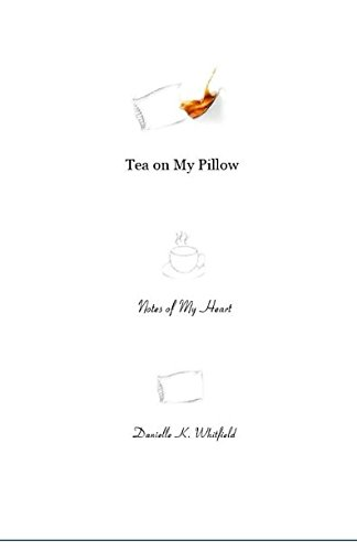 Tea on My Pillow: Notes of My Heart por Danielle K. Whitfield