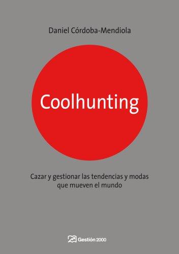 Coolhunting: Cazar y gestionar las tendencias y modas que mueven el mundo (MARKETING Y VENTAS) por Daniel Córdoba-Mendiola
