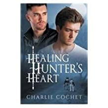 Healing Hunter's Heart by Charlie Cochet (2015-04-24)