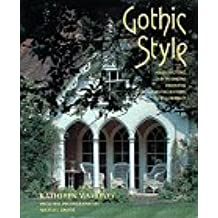 Gothic Style: Architecture and Interiors from the Eighteenth Century to the Present