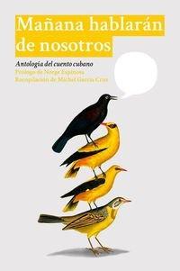 Mañana hablarán de nosotros: Antología del cuento cubano