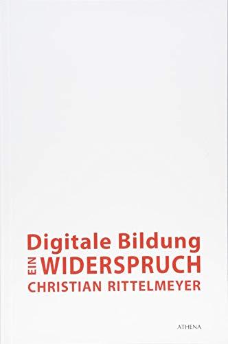 Digitale Bildung - ein Widerspruch: Erziehungswissenschaftliche Analysen der schulbezogenen Debatten (Pädagogik: Perspektiven und Theorien, Band 29)
