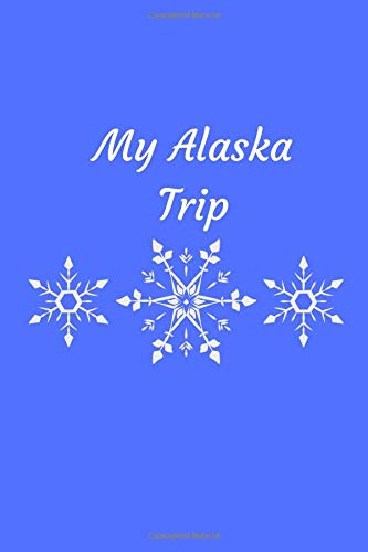 """My Alaska Trip: Alaska Travel Guide / Journal / Diary / Planner 120 Lined Pages (6"""" x 9"""") Medium Size"""