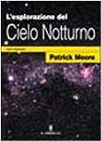 L'esplorazione del cielo notturno con il binocolo. Ediz. illustrata