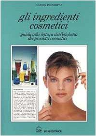 Gli ingredienti cosmetici. Guida alla lettura dell'etichetta dei prodotti cosmetici