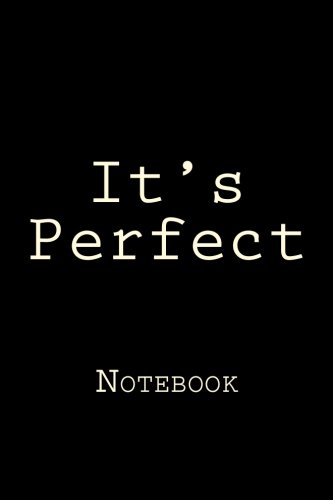 It's Perfect: Notebook, 150 lined pages, softcover, 6 x 9
