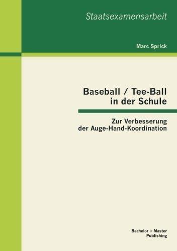 Baseball / Tee-Ball in der Schule: Zur Verbesserung der Auge-Hand-Koordination (German Edition)