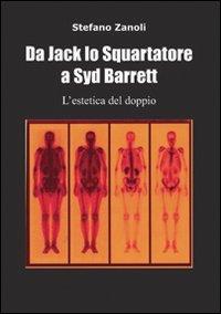 Da Jack lo Squartatore a Syd Barrett l'estetica del doppio