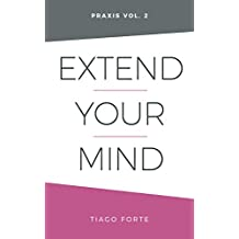 Extend Your Mind: Praxis Volume 2 (English Edition)