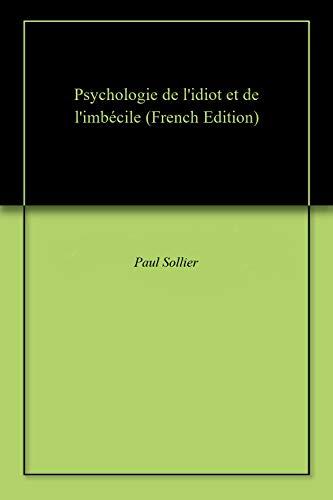 Psychologie de l'idiot et de l'imbécile par Paul Sollier