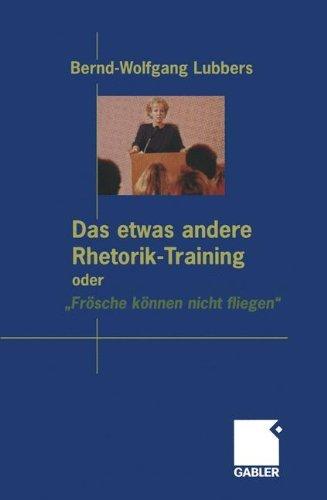 Das etwas andere Rhetorik-Training oder Frösche können nicht fliegen (German Edition) by Bernd-Wolfgang Lubbers (2012-06-12)