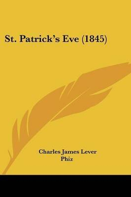 [St. Patricka -- S Eve (1845)] (By: Charles James Lever) [published: April, 2009]