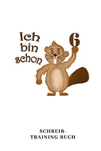 Ich Bin Schon 6 Schreib Training Buch: A5 liniert Geburtstagsgeschenk 6 Jahre | 6. Geburtstag Kinder Sohn Tochter Geschenk | Lustige Tiermotive Biber Zeichenbuch (Jahre Für Sechs Geburtstagsgeschenk)