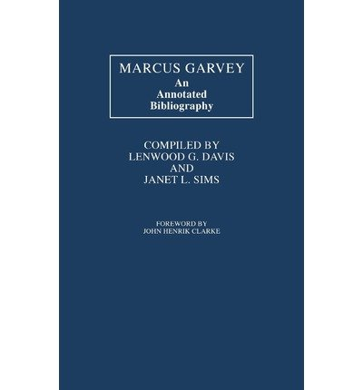 By Lenwood G Davis ; Marcus Garvey ; Janet Sims ; Janet L Sims ( Author ) [ Marcus Garvey: An Annotated Bibliography By Oct-1980 Hardcover