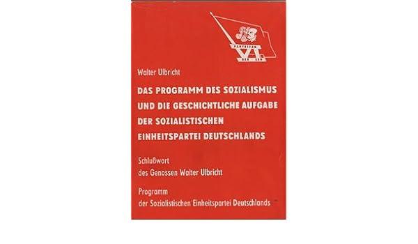 Programm Des Sozialismus Und Die Geschichtliche Aufgabe Der Sed