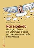 Non è petrolio. Heritage culturale, dal Grand Tour ai selfie, per una nuova economia della bellezza