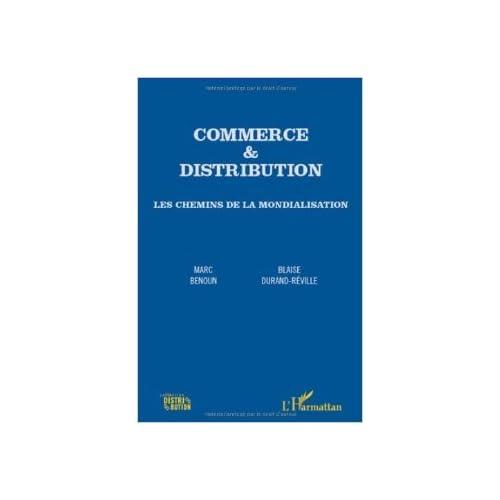 Commerce et distribution les chemins de la mondialisation de Marc Benoun,Blaise Durand-Réville ( 27 mars 2012 )
