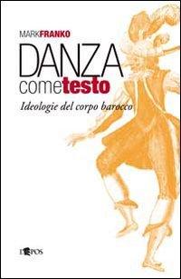 Danza come testo (Danza: studi & documenti) por Mark Franko