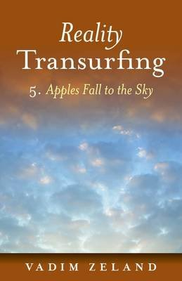 [(Reality Transurfing 5: 5: Apples Fall to the Sky)] [ By (author) Vadim Zeland ] [November, 2011]