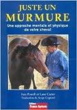 JUSTE UN MURMURE.UNE APPROCHE MENTALE ET PHYSIQUE DE VOTRE CHEVAL - FRANCE AGRICOLE - 01/01/2004